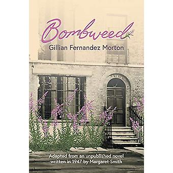 Bombweed - Adapted from an unpublished novel written in 1947 by Margar