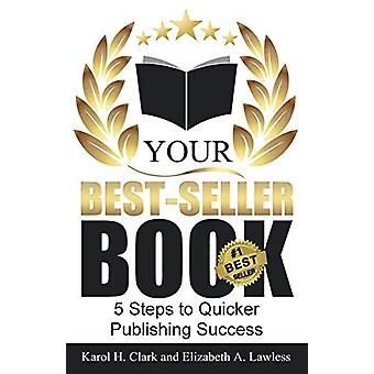Your Best-Seller Book - 5 Steps to Quicker Publishing Success by Eliza