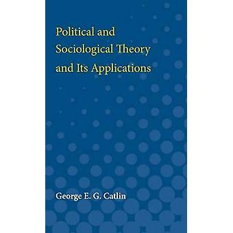 Political and Sociological Theory and Its Applications by George Catlin