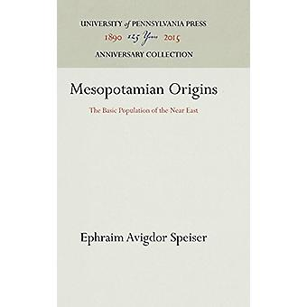 Mesopotamian Origins - The Basic Population of the Near East by Ephrai