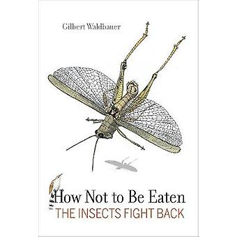 How Not to be Eaten The Insects Fight Back