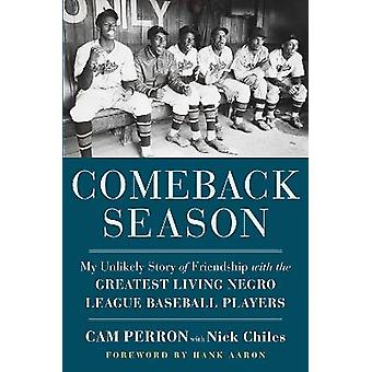 Comeback Season My Unlikely Story of Friendship with the Greatest Living Negro League Baseball Players