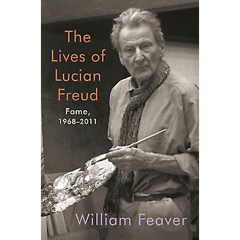 The Lives of Lucian Freud Fame  19682011 by William Feaver