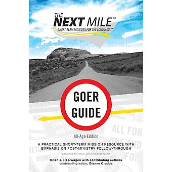 The Next Mile  Goer Guide AllAge Edition A Practical ShortTerm Mission Resource with Emphasis on PostMinistry FollowThrough by Heerwagen Brian J Heerwagen