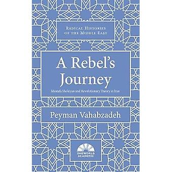 A Rebel's Journey Mostafa Sho'aiyan and Revolutionary Theory in Iran Radical Histories of the Middle East