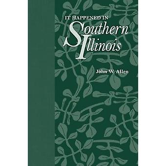 C'est arrivé dans le sud de l'Illinois par John W. Allen - Book 9780809329687