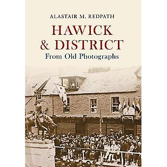 Hawick & District from Old Photographs by Alastair M. Redpath - 97814