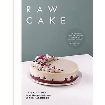 Raw Cake - 100 Beautiful - Nutritious and Indulgent Raw Sweets - Treat