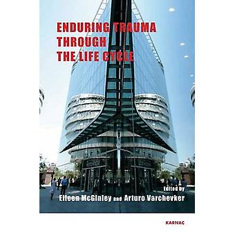 Enduring Trauma Through the Life Cycle by Eileen McGinley - Arturo Va