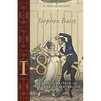 1815 - Regency England in the Year of Waterloo von Stephen Bates - 9781