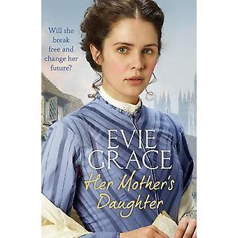 Her Mother's Daughter - Agnes' Story by Evie Grace - 9781784756239 Book