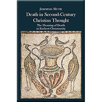 Death in Second-Century Christian Thought - The Meaning of Death in Ea