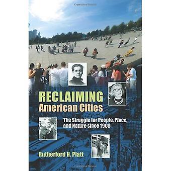 Récupération des villes nord-américaines: La lutte pour les gens, au lieu et Nature depuis 1900