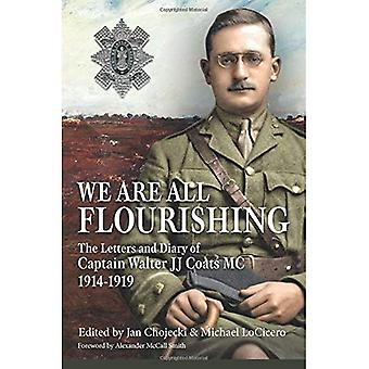 We Are All Flourishing - The Letters and Diary of Captain Walter J J Coats MC 1914-1919