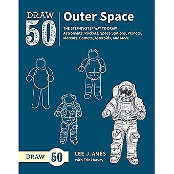 Draw 50 Outer Space: The Step-By-Step Way to Draw Astronauts, Rockets, Space Stations, Planets, Meteors, Comets, Asteroids, and More