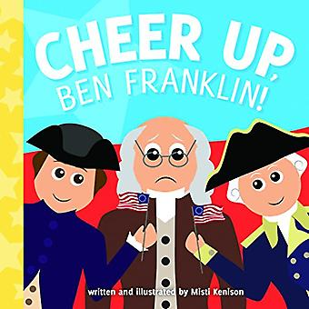 Cheer Up, Ben Franklin! [Board book]