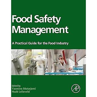 Food Safety Management A Practical Guide for the Food Industry by Motarjemi & Yasmine