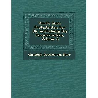 Briefe Eines Protestanten Ber Die Aufhebung Des Jesuiterordens bind 3 af Christoph Gottlieb Von Murr