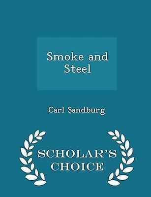 Smoke and Steel  Scholars Choice Edition by Sandburg & Carl