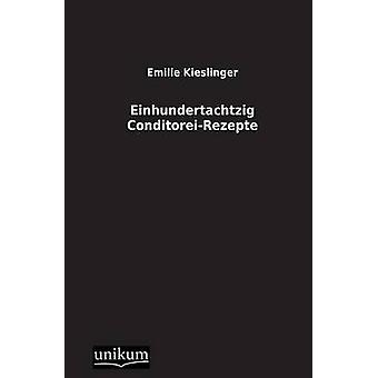 Einhundertachtzig ConditoreiRezepte by Kieslinger & Emilie