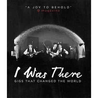 I Was There - Gigs That Changed the World by Mark Paytress - 978075372