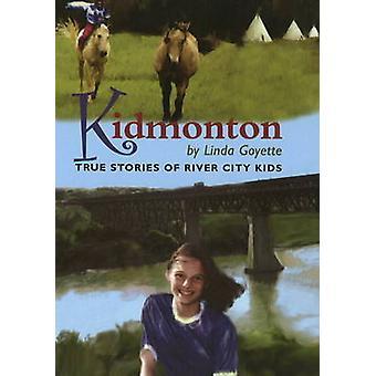 Kidmonton - True Stories of River City Kids by Linda Goyette - 9780973