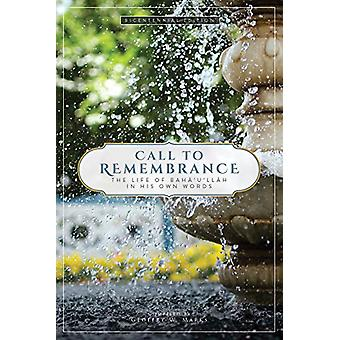 Call to Remembrance - The Life of Baha'u'llah in His Own Words by Geof