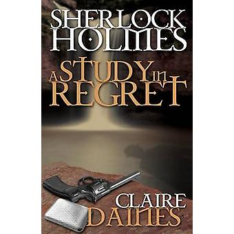 A Study in Regret by Claire Daines - 9781780924397 Book