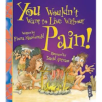 You Wouldn't Want to Live Without Pain! (Illustrated edition) by Fion