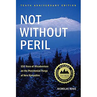 Not Without Peril - 150 Years of Misadventure on the Presidential Rang