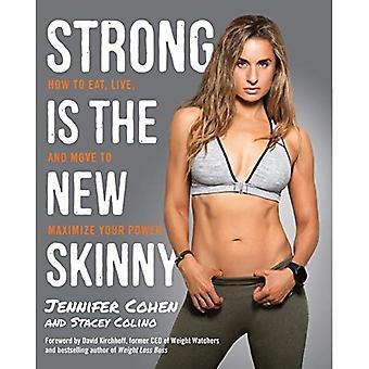 Stark ist das neue dünn: Gewusst wie: Essen, Leben und bewegen, deine Macht zu maximieren