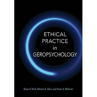 Ethical Practice in Geropsychology by Shane S. Bush - Rebecca S. Alle