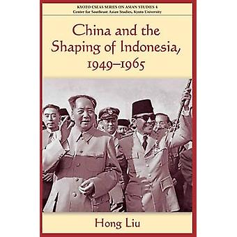 China and the Shaping of Indonesia - 1949-1965 by Liu Hong - 97899716