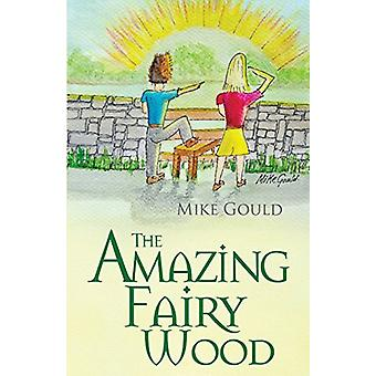 The Amazing Fairy Wood by Mike Gould - 9781912021604 Book