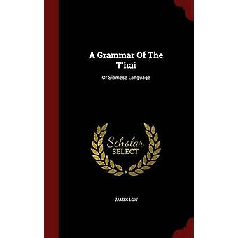 A Grammar Of The Thai Or Siamese Language by Low & James
