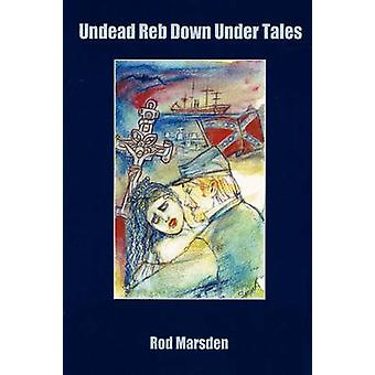 Undead Reb Down Under and Other Vampire Stories by Marsden & Rod