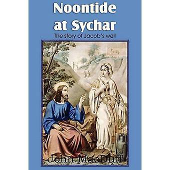 Noontide bij Sychar een nieuw testament hoofdstuk in Providence en Grace door MacDuff & John