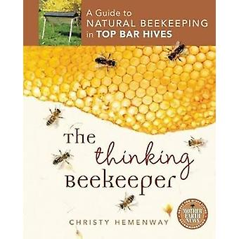 The Thinking Beekeeper - A Guide to Natural Beekeeping in Top Bar Hive
