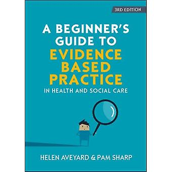 Beginners Guide to EvidenceBased Practice in Health and So by Helen Aveyard