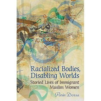 Racialized Bodies Disabling Worlds by Parin Dossa