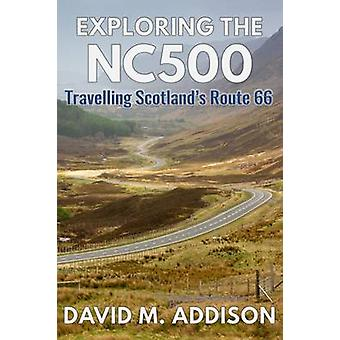 Exploring the NC500  Travelling Scotlands Route 66 by David M Addison