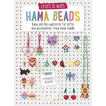 Craft it With Hama Beads  Easy and patterns for gifts and accessories from fuse beads by Rogers & Prudence
