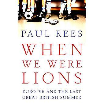 When We Were Lions Euro 96 ja Paul Reesin viimeinen suuri brittiläinen kesä