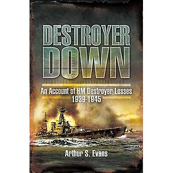 Destroyer Down - An Account of HM Destroyer Losses 1939-1945 by Arthur