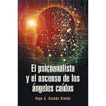 El psicoanalista y el ascenso de los ngeles cados by Ocando Rincn & Hugo A.