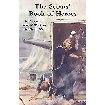 SCOUTS BOOK OF HEROES A Record of Scouts Work in the Great War by BadenPowell & Sir Robert