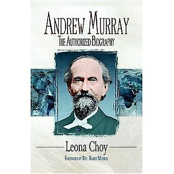 Andrew Murray: The Authorized Biography