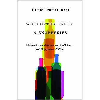 Wine Myths, Facts & Snobberies: 81 Questions & Answers on the Science & Enjoyment of Wine (Alcoholic Beverages)