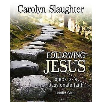 Following Jesus Steps to a Passionate Faith by Slaughter & Carolyn