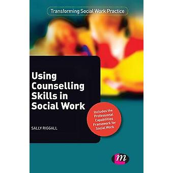 Using Counselling Skills in Social Work by Riggall & Sally